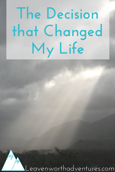The decision that changed my life, and continues to change my life every day. - Leavenworthadventures.com