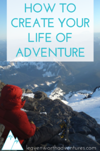 How to create your life of adventure. - Leavenworth Adventures