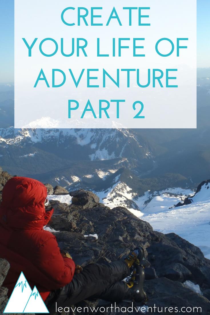 How to Create Your Life of Adventure, Part 2 - Leavenworthadventures.com