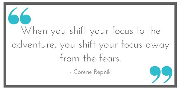 """""""When you shift your focus to the adventure, you shift your focus away from the fears."""" - Corene Repnik, Leavenworthadventures.com"""