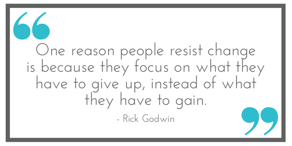 """""""One reason people resist change is because they focus on what they have to give up, instead of what they have to gain."""" - Rick Godwin. Shared from Leavenworthadventures.com"""