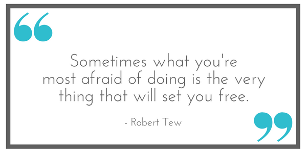 """""""Sometimes what you're most afraid of doing is the very thing that will set you free."""" - Robert Tew. Shared from Leavenworthadventures.com"""
