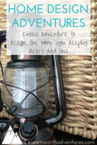 """Basket with old-fashioned lantern in front with text overlay, """"Home Design Adventures, Choose adventure to design the home you deeply desire and love."""""""